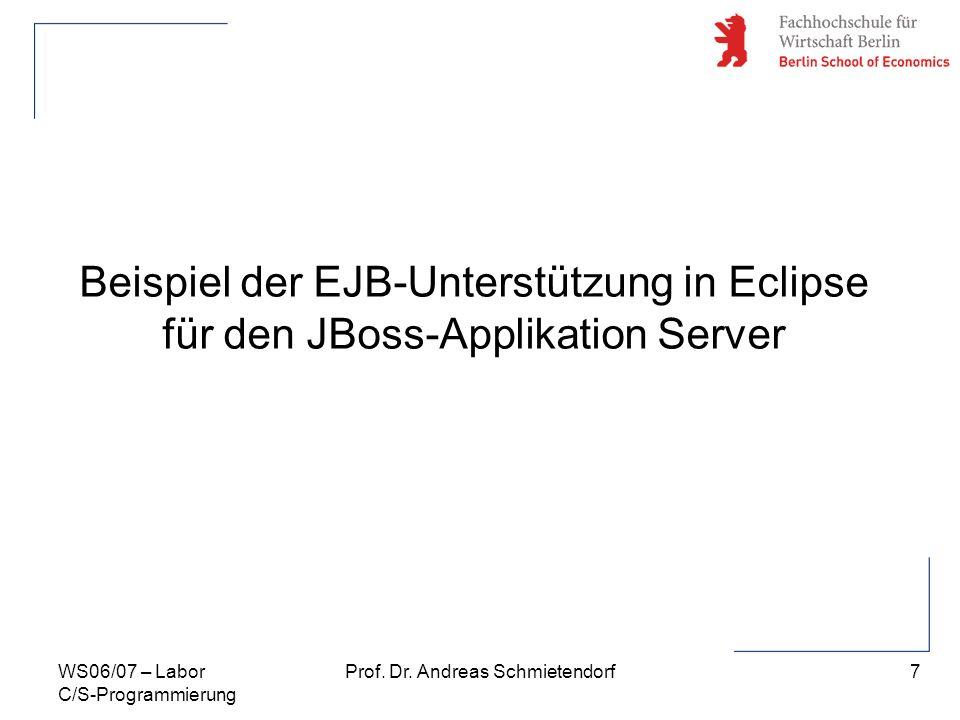 7 Prof. Dr. Andreas SchmietendorfWS06/07 – Labor C/S-Programmierung Beispiel der EJB-Unterstützung in Eclipse für den JBoss-Applikation Server