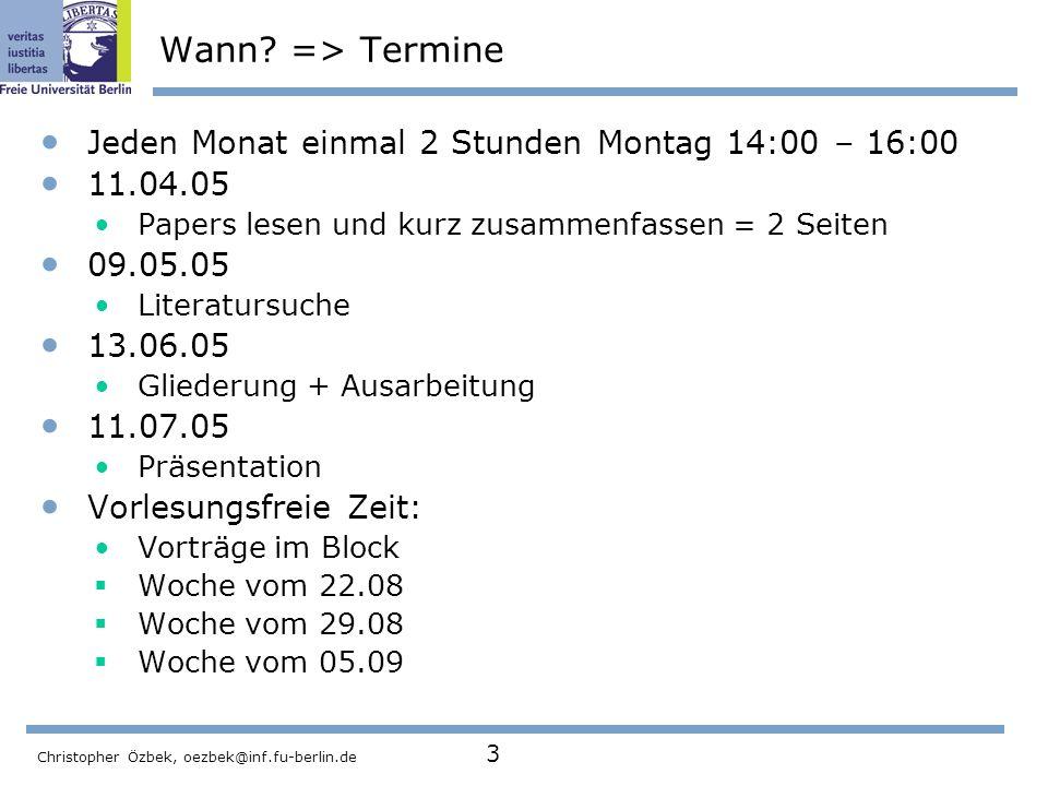 Christopher Özbek, oezbek@inf.fu-berlin.de 3 Wann? => Termine Jeden Monat einmal 2 Stunden Montag 14:00 – 16:00 11.04.05 Papers lesen und kurz zusamme
