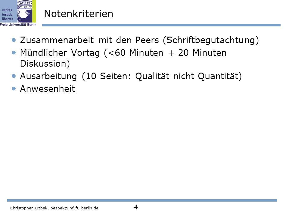 Christopher Özbek, oezbek@inf.fu-berlin.de 4 Notenkriterien Zusammenarbeit mit den Peers (Schriftbegutachtung) Mündlicher Vortag (<60 Minuten + 20 Min
