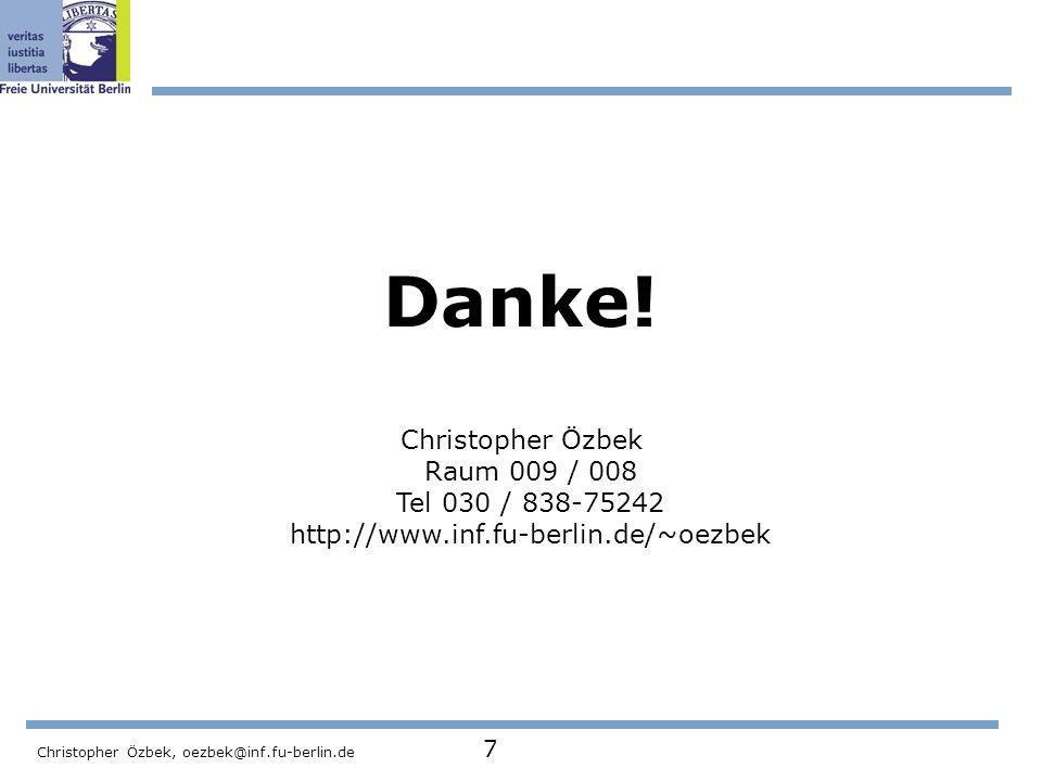 Christopher Özbek, oezbek@inf.fu-berlin.de 7 Danke! Christopher Özbek Raum 009 / 008 Tel 030 / 838-75242 http://www.inf.fu-berlin.de/~oezbek