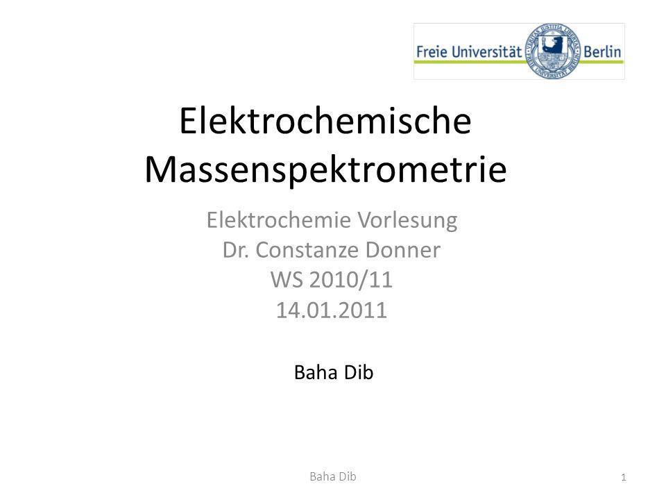 Elektrochemische Massenspektrometrie Elektrochemie Vorlesung Dr. Constanze Donner WS 2010/11 14.01.2011 1 Baha Dib