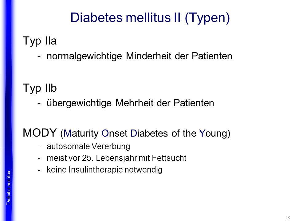 23 Diabetes mellitus II (Typen) Typ IIa -normalgewichtige Minderheit der Patienten Typ IIb -übergewichtige Mehrheit der Patienten MODY (Maturity Onset