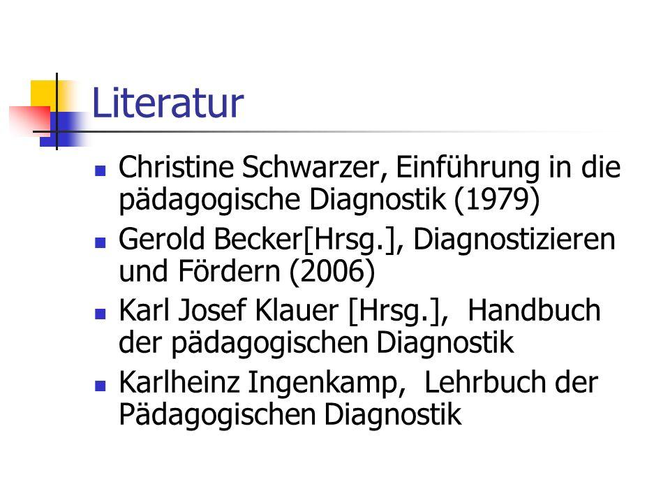 Christine Schwarzer, Einführung in die pädagogische Diagnostik (1979) Gerold Becker[Hrsg.], Diagnostizieren und Fördern (2006) Karl Josef Klauer [Hrsg