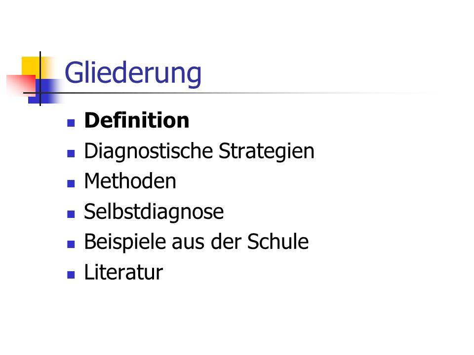 Gliederung Definition Diagnostische Strategien Methoden Selbstdiagnose Beispiele aus der Schule Literatur