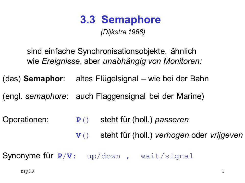 nsp3.31 3.3 Semaphore sind einfache Synchronisationsobjekte, ähnlich wie Ereignisse, aber unabhängig von Monitoren: (das) Semaphor: altes Flügelsignal – wie bei der Bahn (engl.
