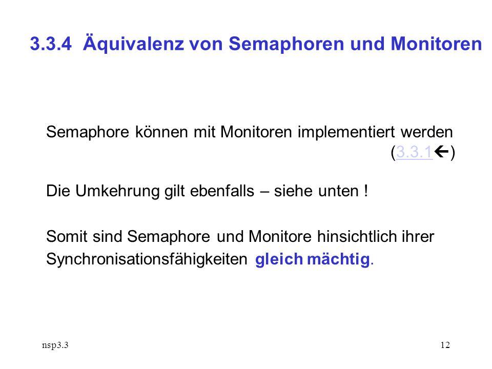 nsp3.312 3.3.4 Äquivalenz von Semaphoren und Monitoren Semaphore können mit Monitoren implementiert werden (3.3.1 )3.3.1 Die Umkehrung gilt ebenfalls – siehe unten .