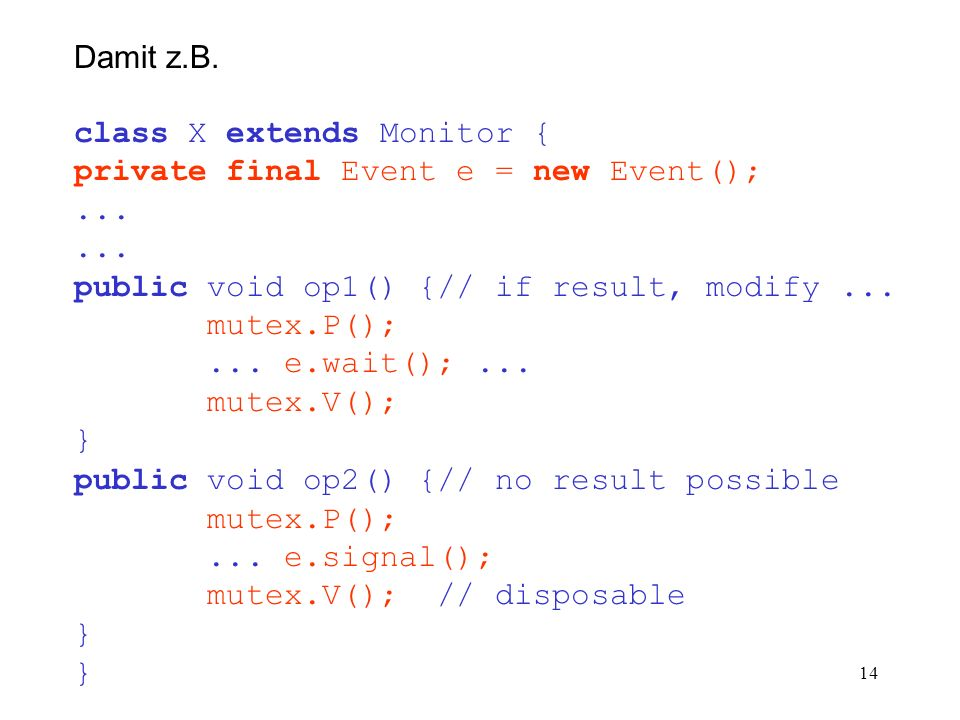 14 Damit z.B. class X extends Monitor { private final Event e = new Event();...