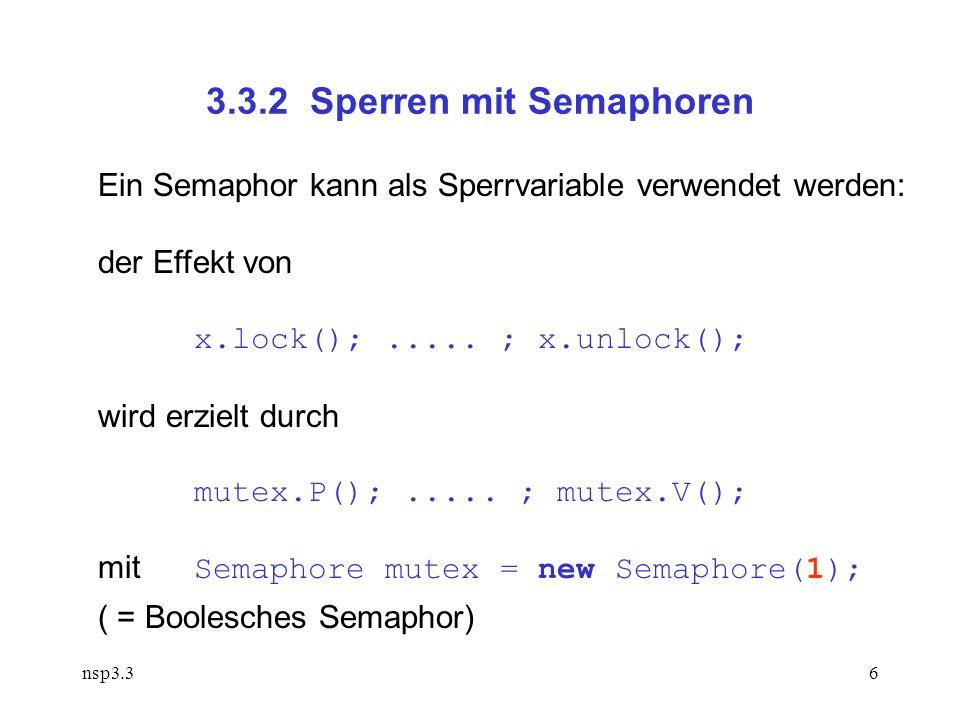nsp3.36 3.3.2 Sperren mit Semaphoren Ein Semaphor kann als Sperrvariable verwendet werden: der Effekt von x.lock();.....