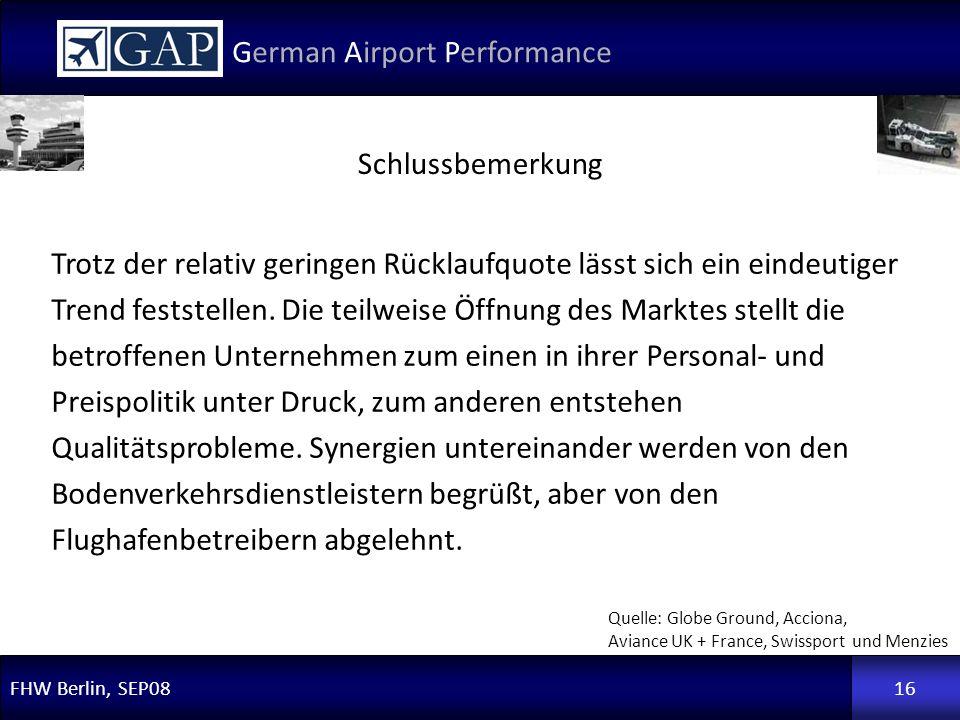 FHW Berlin, SEP08 German Airport Performance 16 Schlussbemerkung Quelle: Globe Ground, Acciona, Aviance UK + France, Swissport und Menzies Trotz der r