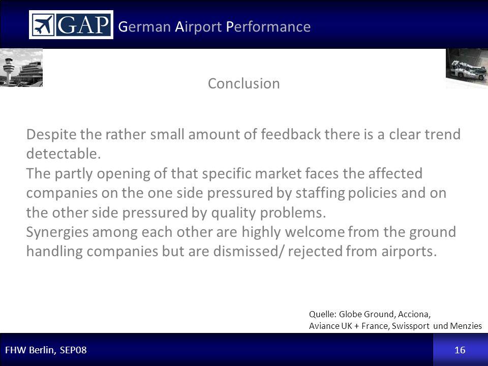 FHW Berlin, SEP08 German Airport Performance 16 Conclusion Quelle: Globe Ground, Acciona, Aviance UK + France, Swissport und Menzies Despite the rathe