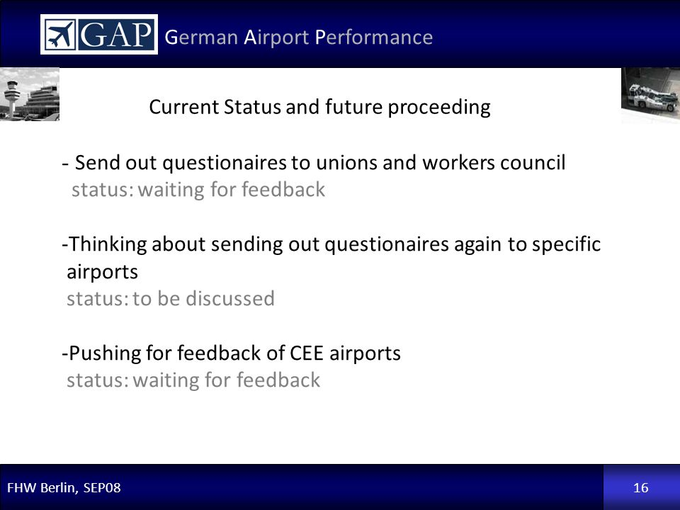 FHW Berlin, SEP08 German Airport Performance 16 Current Status and future proceeding - Send out questionaires to unions and workers council status: wa