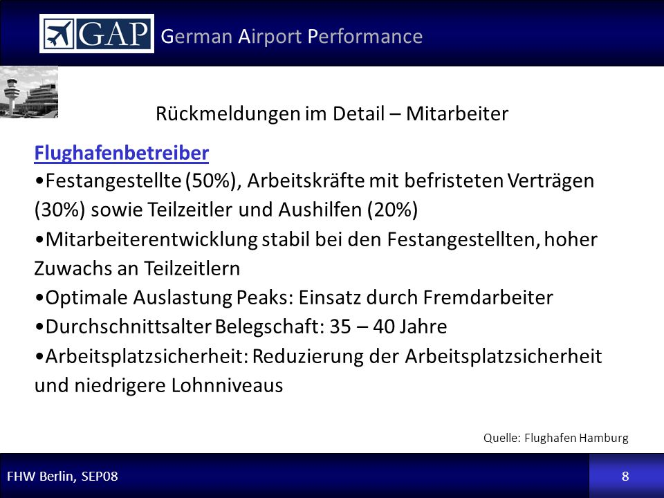 FHW Berlin, SEP08 German Airport Performance 16 Current Status and future proceeding - Send out questionaires to unions and workers council status: waiting for feedback -Thinking about sending out questionaires again to specific airports status: to be discussed -Pushing for feedback of CEE airports status: waiting for feedback
