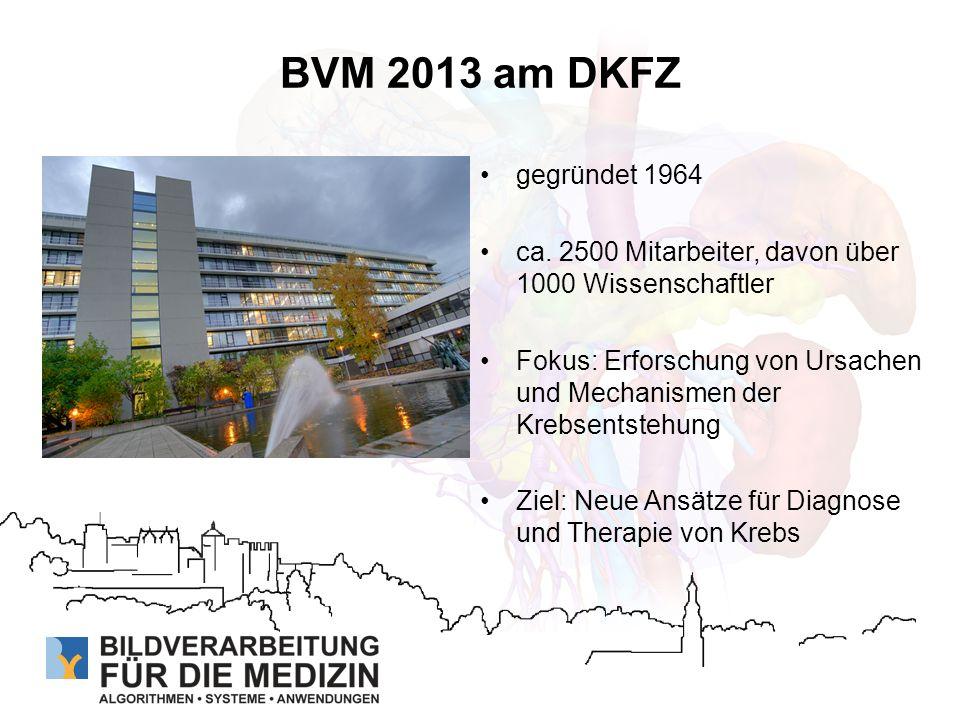 BVM 2013 am DKFZ gegründet 1964 ca. 2500 Mitarbeiter, davon über 1000 Wissenschaftler Fokus: Erforschung von Ursachen und Mechanismen der Krebsentsteh