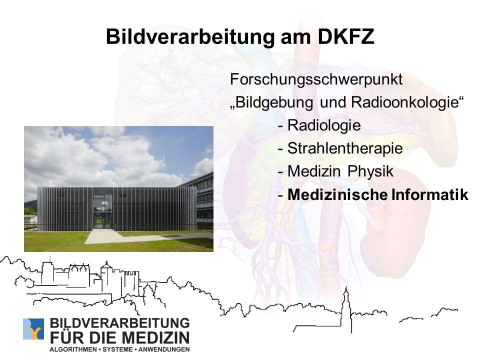 Bildverarbeitung am DKFZ Forschungsschwerpunkt Bildgebung und Radioonkologie - Radiologie - Strahlentherapie - Medizin Physik - Medizinische Informati