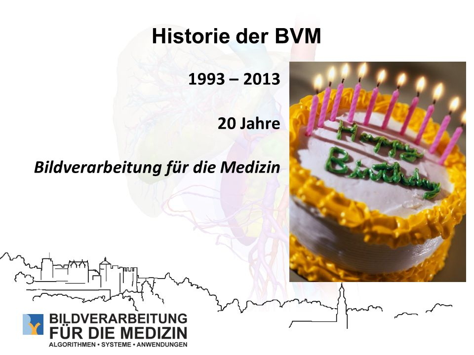Historie der BVM 1993 – 2013 20 Jahre Bildverarbeitung für die Medizin