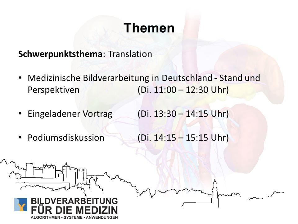 Themen Schwerpunktsthema: Translation Medizinische Bildverarbeitung in Deutschland - Stand und Perspektiven (Di. 11:00 – 12:30 Uhr) Eingeladener Vortr