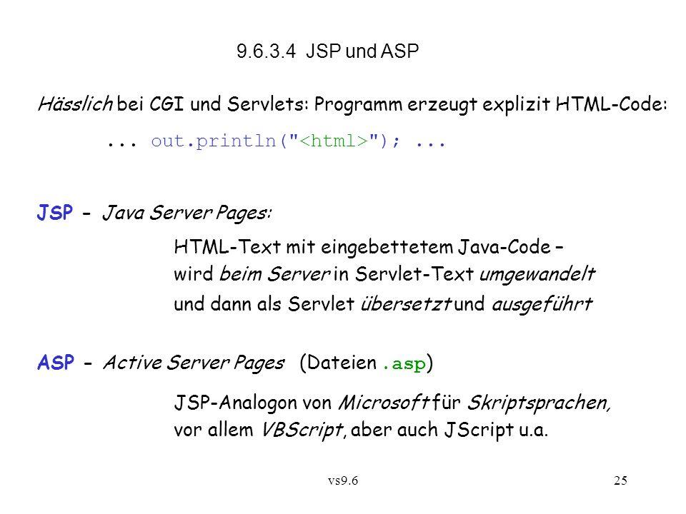 vs9.625 9.6.3.4 JSP und ASP Hässlich bei CGI und Servlets: Programm erzeugt explizit HTML-Code:...