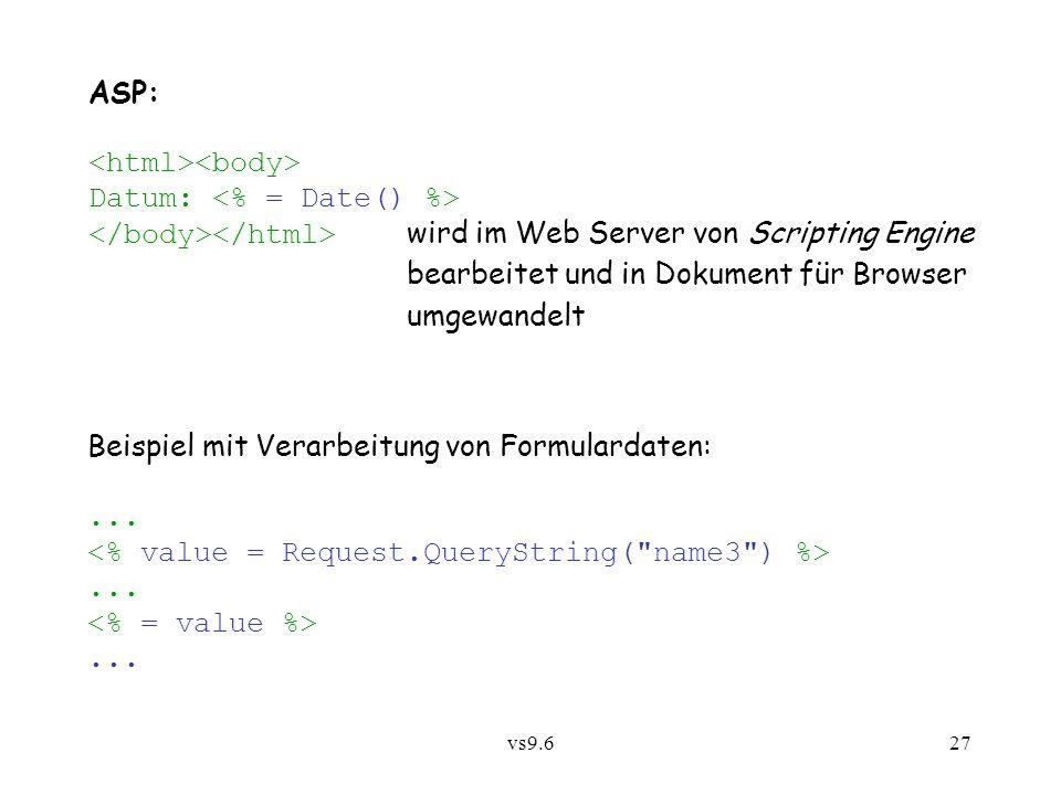 vs9.627 ASP: Datum: wird im Web Server von Scripting Engine bearbeitet und in Dokument für Browser umgewandelt Beispiel mit Verarbeitung von Formulardaten:.........