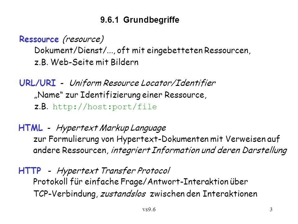 vs9.63 9.6.1 Grundbegriffe Ressource (resource) Dokument/Dienst/..., oft mit eingebetteten Ressourcen, z.B.