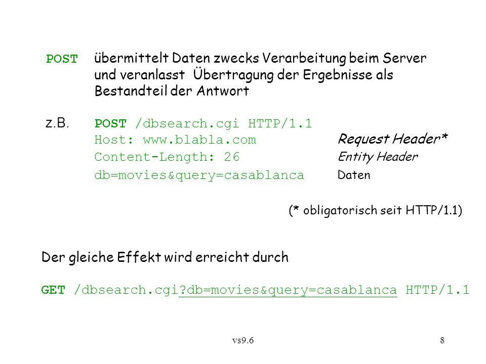 vs9.68 POST übermittelt Daten zwecks Verarbeitung beim Server und veranlasst Übertragung der Ergebnisse als Bestandteil der Antwort z.B.