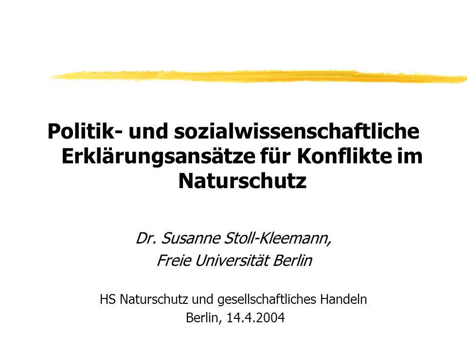 Konflikte im Naturschutzmanagement Kulturelle Ursachen Emotionale Ursachen Stoll-Kleemann 2001 Sozialwissenschaftliches Erklärungsmodell von Konflikten im Naturschutz