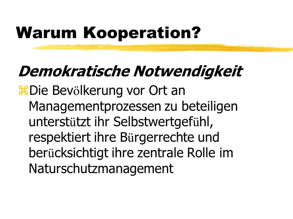 Warum Kooperation? Demokratische Notwendigkeit z Die Bev ö lkerung vor Ort an Managementprozessen zu beteiligen unterst ü tzt ihr Selbstwertgef ü hl,