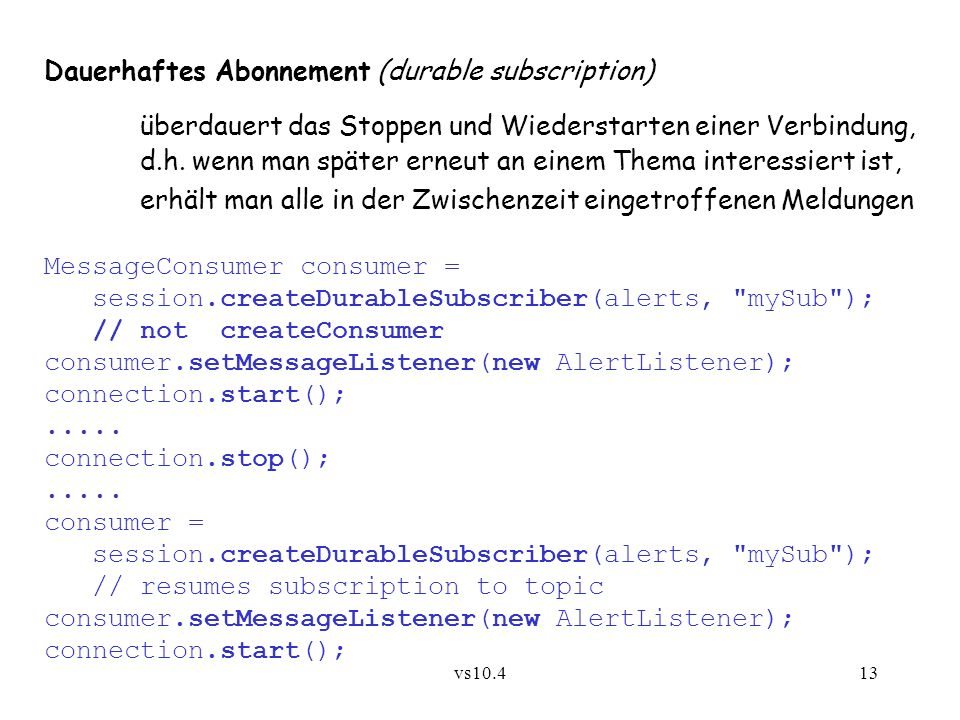 vs10.413 Dauerhaftes Abonnement (durable subscription) überdauert das Stoppen und Wiederstarten einer Verbindung, d.h.