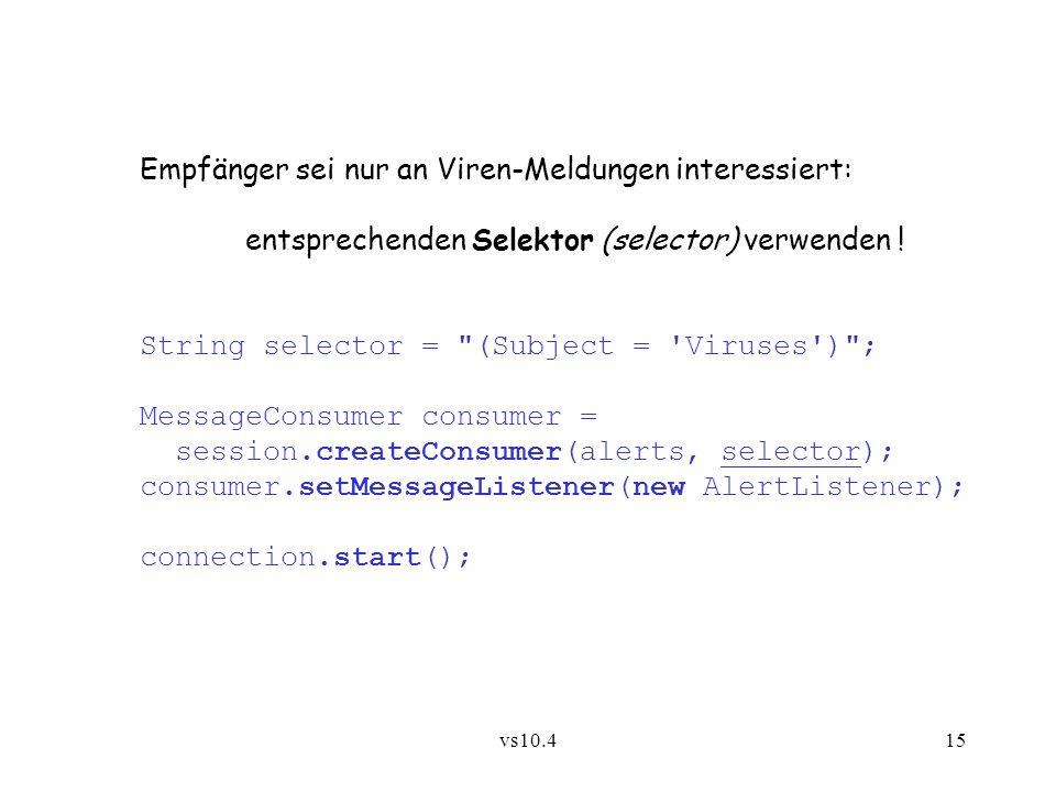 vs10.415 Empfänger sei nur an Viren-Meldungen interessiert: entsprechenden Selektor (selector) verwenden ! String selector =