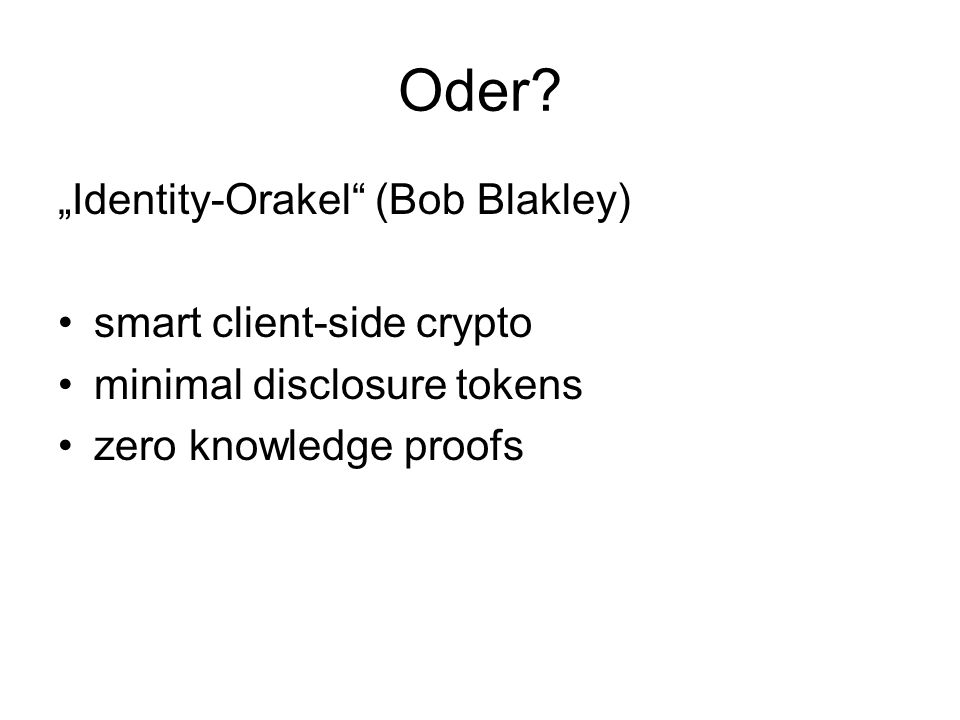 Oder? Identity-Orakel (Bob Blakley) smart client-side crypto minimal disclosure tokens zero knowledge proofs