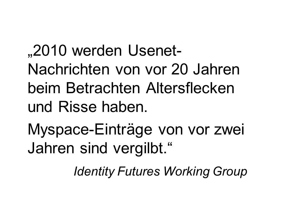 2010 werden Usenet- Nachrichten von vor 20 Jahren beim Betrachten Altersflecken und Risse haben. Myspace-Einträge von vor zwei Jahren sind vergilbt. I