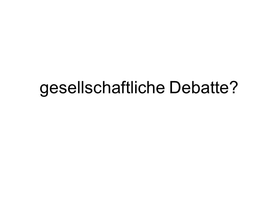 gesellschaftliche Debatte?