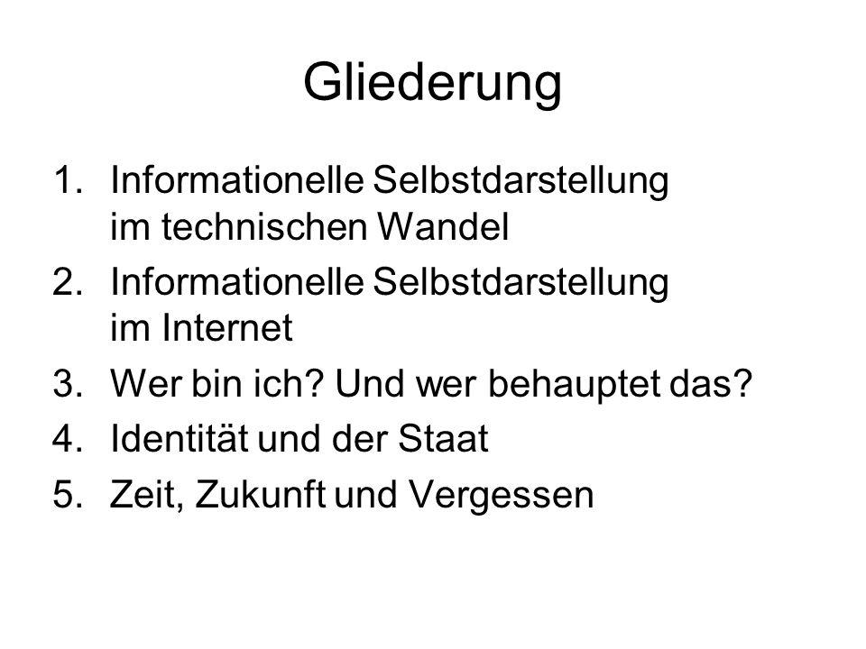 Gliederung 1.Informationelle Selbstdarstellung im technischen Wandel 2.Informationelle Selbstdarstellung im Internet 3.Wer bin ich? Und wer behauptet