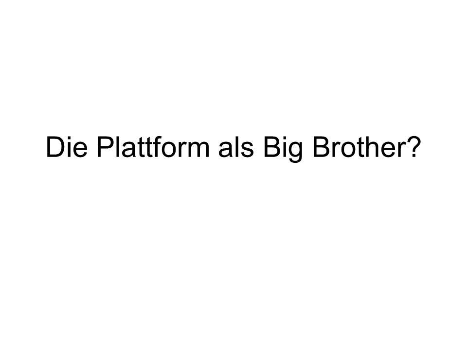 Die Plattform als Big Brother?