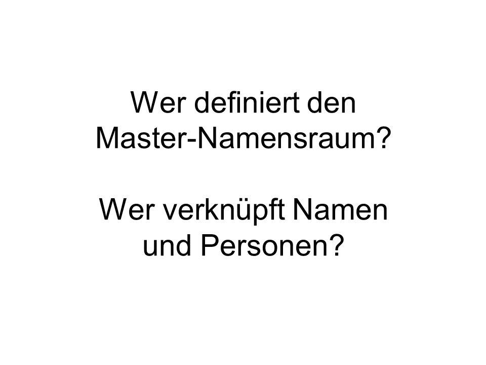 Wer definiert den Master-Namensraum? Wer verknüpft Namen und Personen?