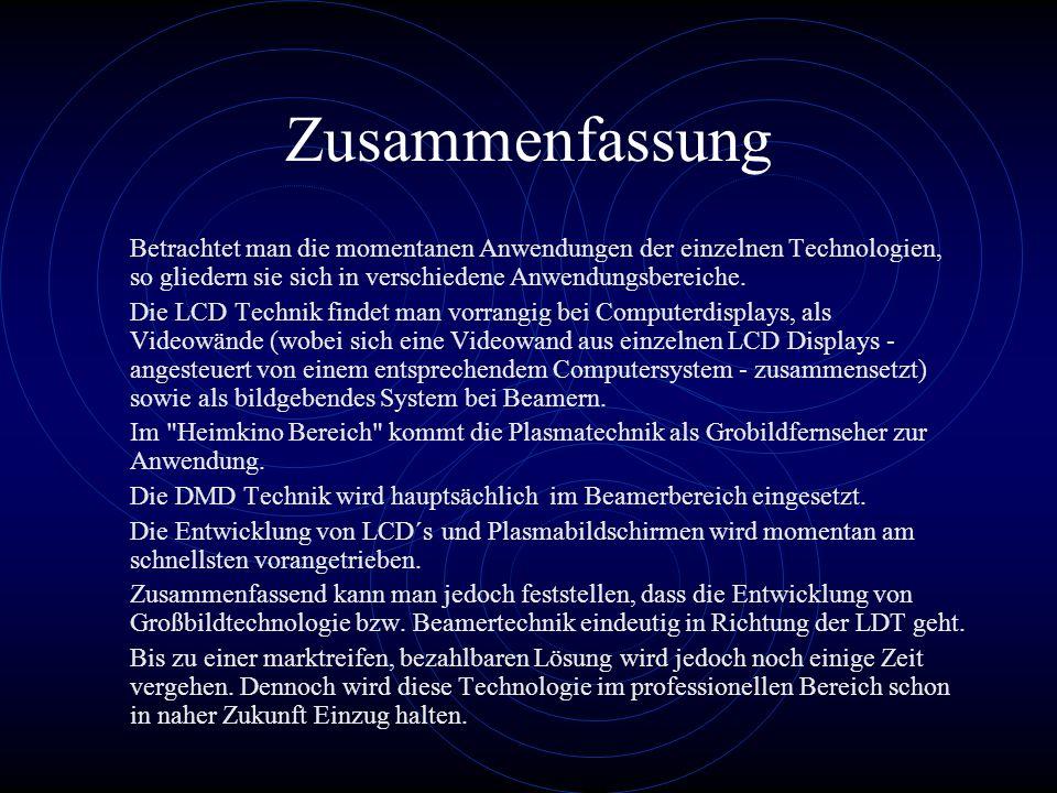 Zusammenfassung Betrachtet man die momentanen Anwendungen der einzelnen Technologien, so gliedern sie sich in verschiedene Anwendungsbereiche. Die LCD