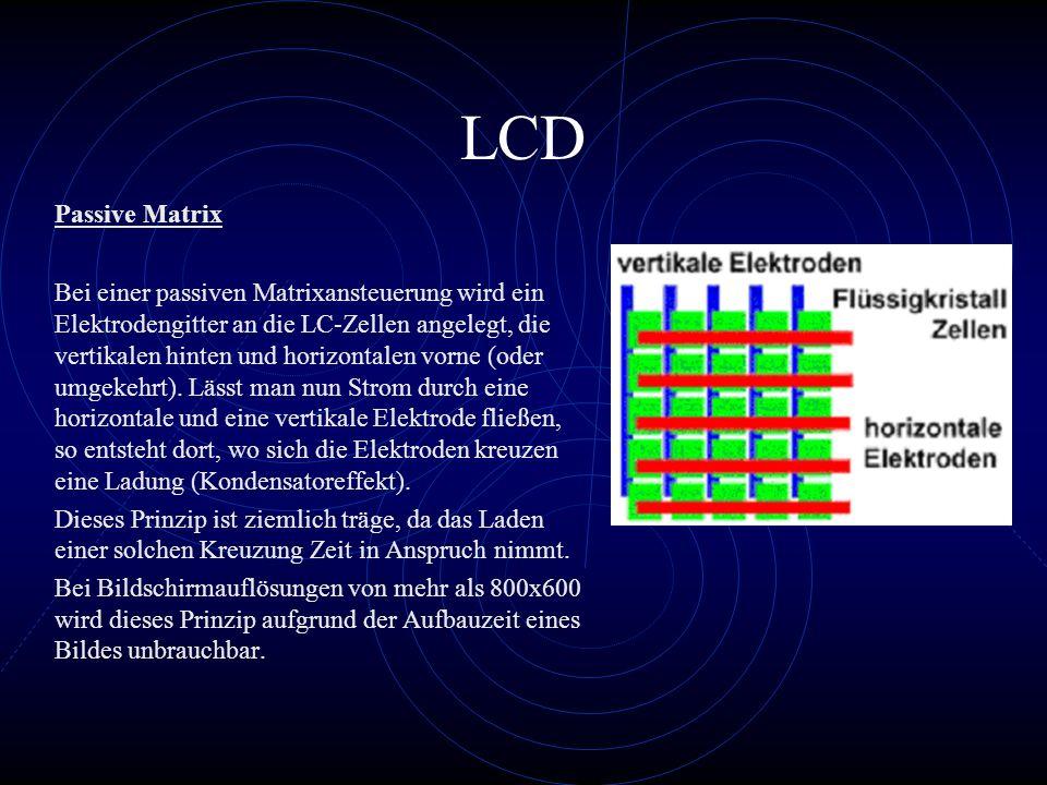 LCD Bei einer passiven Matrixansteuerung wird ein Elektrodengitter an die LC-Zellen angelegt, die vertikalen hinten und horizontalen vorne (oder umgek
