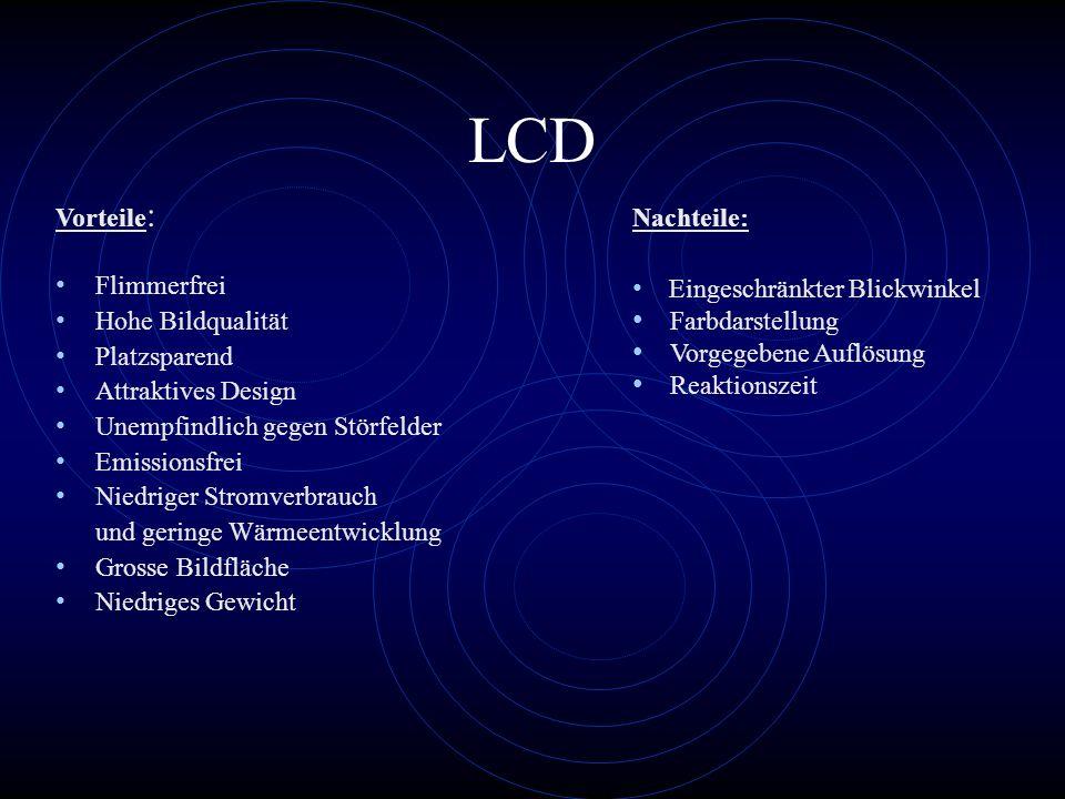 LCD Flimmerfrei Hohe Bildqualität Platzsparend Attraktives Design Unempfindlich gegen Störfelder Emissionsfrei Niedriger Stromverbrauch und geringe Wä
