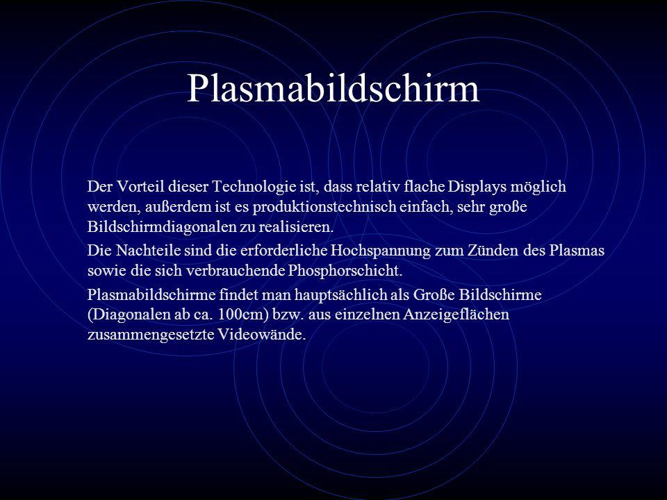 Plasmabildschirm Der Vorteil dieser Technologie ist, dass relativ flache Displays möglich werden, außerdem ist es produktionstechnisch einfach, sehr g