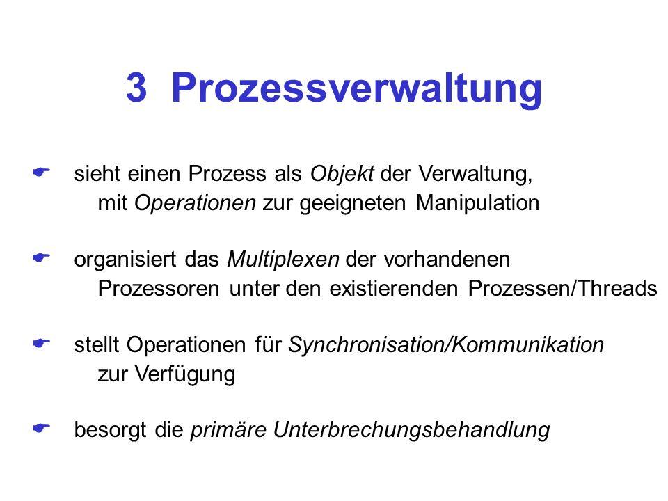 3 Prozessverwaltung sieht einen Prozess als Objekt der Verwaltung, mit Operationen zur geeigneten Manipulation organisiert das Multiplexen der vorhand