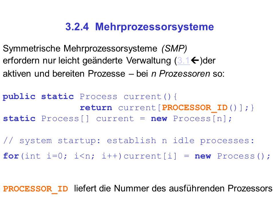 3.2.4 Mehrprozessorsysteme Symmetrische Mehrprozessorsysteme (SMP) erfordern nur leicht geänderte Verwaltung (3.1 )der3.1 aktiven und bereiten Prozess