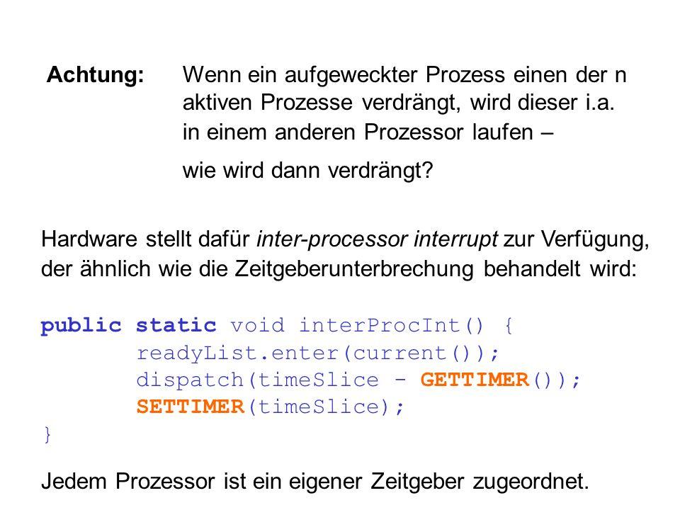 Achtung:Wenn ein aufgeweckter Prozess einen der n aktiven Prozesse verdrängt, wird dieser i.a. in einem anderen Prozessor laufen – wie wird dann verdr