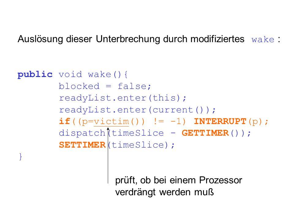 Auslösung dieser Unterbrechung durch modifiziertes wake : public void wake(){ blocked = false; readyList.enter(this); readyList.enter(current()); if((