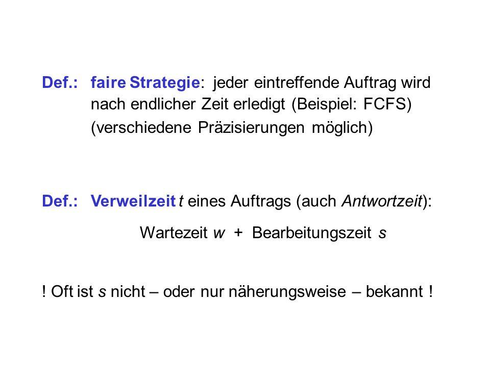 Def.:faire Strategie: jeder eintreffende Auftrag wird nach endlicher Zeit erledigt (Beispiel: FCFS) (verschiedene Präzisierungen möglich) Def.:Verweil
