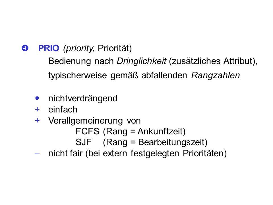 PRIO (priority, Priorität) Bedienung nach Dringlichkeit (zusätzliches Attribut), typischerweise gemäß abfallenden Rangzahlen nichtverdrängend +einfach