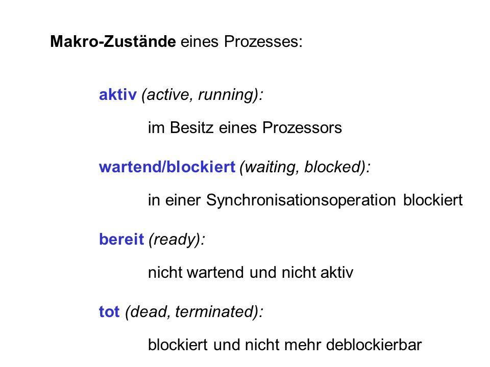 Makro-Zustände eines Prozesses: aktiv (active, running): im Besitz eines Prozessors wartend/blockiert (waiting, blocked): in einer Synchronisationsope