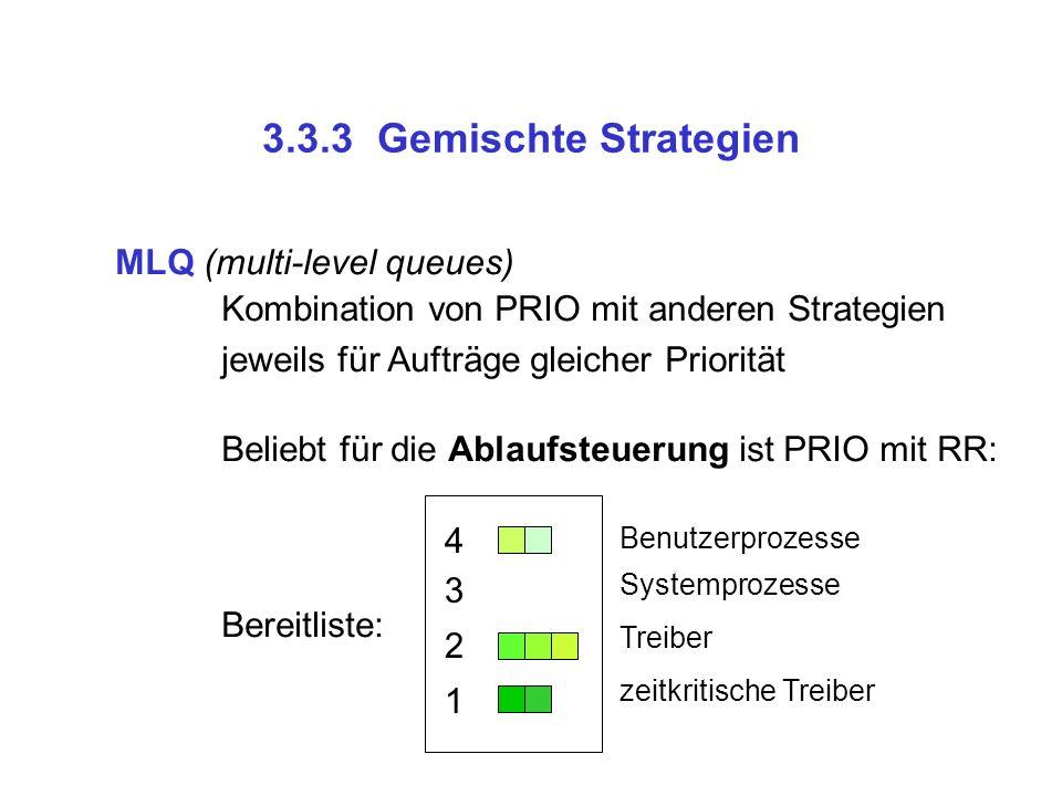 3.3.3 Gemischte Strategien MLQ (multi-level queues) Kombination von PRIO mit anderen Strategien jeweils für Aufträge gleicher Priorität Beliebt für di
