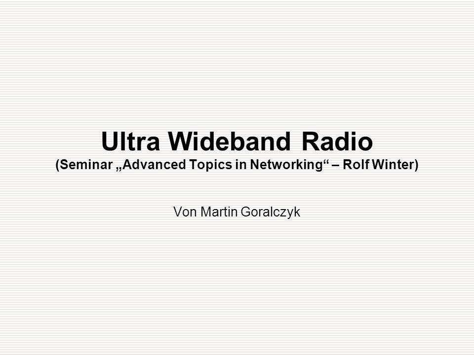 Januar 2004Ultra Wideband Radio (Goralczyk)22/26 UWB Vor-/Nachteile Lizenzfrei 500 MBit/sek Geringer Energieverbrauch Einfach und billig Störungsunanfällig Flexibel (Reichweite Durchsatz) Akzeptanz Kanalaquirierung zu langsam Lizenz außerhalb der USA.