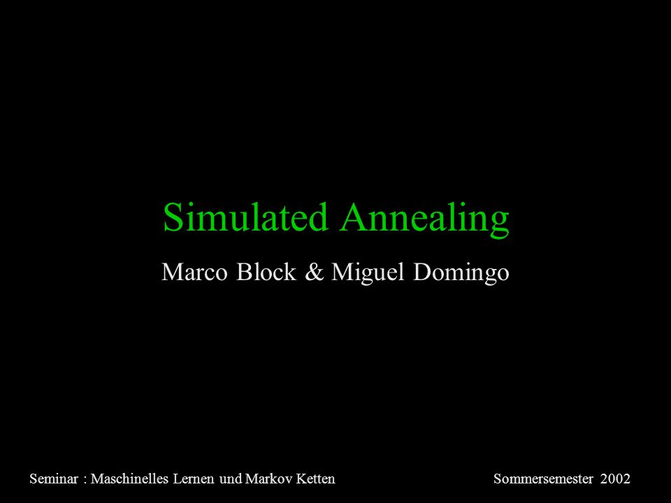 Simulated Annealing Marco Block & Miguel Domingo Seminar : Maschinelles Lernen und Markov KettenSommersemester 2002