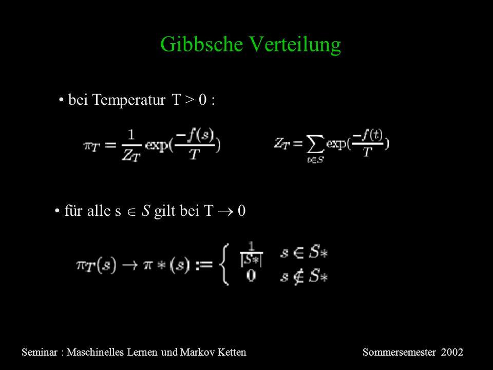 Gibbsche Verteilung Seminar : Maschinelles Lernen und Markov KettenSommersemester 2002 bei Temperatur T > 0 : für alle s S gilt bei T 0