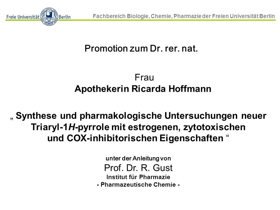 Fachbereich Biologie, Chemie, Pharmazie der Freien Universität Berlin Promotion zum Dr. rer. nat. Frau Apothekerin Ricarda Hoffmann Synthese und pharm